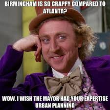 Atlanta Memes - birmingham is so crappy compared to atlanta wow i wish the mayor