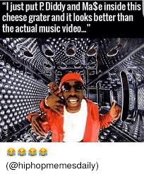 Music Video Meme - i just put p diddy and ma e insidethis cheese grater and itlooks