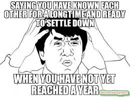 Settle Down Meme - saying you have known each other for a longtime and ready to settle