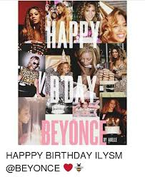 Beyonce Birthday Meme - by axelle happpy birthday ilysm beyonce meme on me me