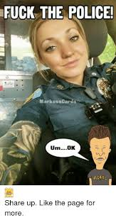 Fuck The Police Meme - fuck the police markasscards umok aces share up like the page for