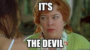 Waterboy Meme - it s the devil reaction images know your meme