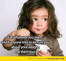 Too Funny Meme - eat whatever you want and if anyone tries to lecture you about your