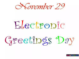 electronic greetings day annually observed on november 29th