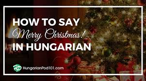 how to say merry in hungarian hungarianpod101