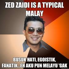 Malay Meme - zed zaidi is a typical malay busuk hati egoistik fanatik eh aku