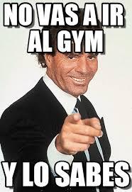 Memes Gym - no vas a ir al gym julio iglesias meme on memegen