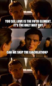 Fifth Element Meme - you see love is the fifth element it s the only way out can we