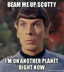 Scotty Meme - beam me up scotty i m on another planet right now make a meme