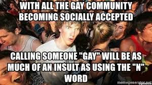 Gay Community Meme - with all the gay community becoming socially accepted calling