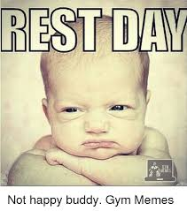 Gym Rest Day Meme - rest day not happy buddy gym memes rest meme on esmemes com