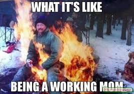 Being A Mom Meme - what it s like being a working mom meme ligaf 56930 memeshappen