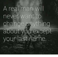 Memes About Change - a real man will never want to change anything about you except