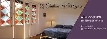 chambre d hotes seine et marne le château des moyeux gîtes et chambres d hôtes de charme en seine