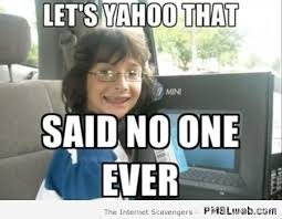 Yahoo Meme - 32 said no one ever yahoo meme pmslweb