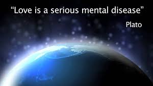 Plato Quotes About Love by Love Is A Serious Mental Disease Plato Love Quote Youtube