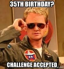 Challenge Accepted Meme Generator - 35th birthday challenge accepted barney stinson meme generator