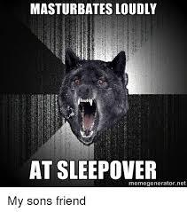 Sleepover Meme - masturbates loudly at sleepover meme generator ne my sons friend
