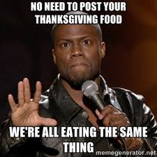 Thanksgiving Meme - 14 thanksgiving memes to help you survive the holiday with your family