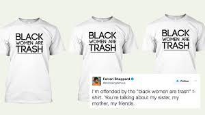 halloween shirts for women why teespring u0027s u201cblack women are trash u201d shirt is so problematic