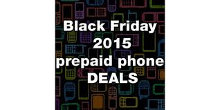 best black friday deals on cell phones without contract black friday prepaid mobile phone reviews news and reviews on