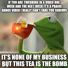 Praise Dance Meme - but thats none of my business meme imgflip