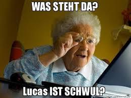 Lucas Meme - was steht da lucas ist schwul grandma finds the internet