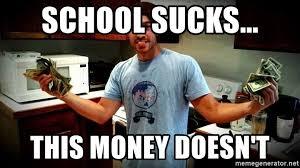 School Sucks Meme - school sucks this money doesn t gangsta brett meme generator