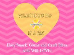 valentine u0027s day in a box easy snack game and craft ideas kids