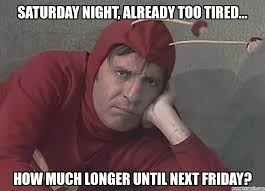 Too Tired Meme - night already too tired