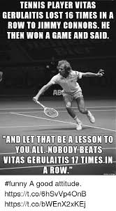 Funny Tennis Memes - tennis player vitas gerulaitis lost 16 times in a row to jimmy