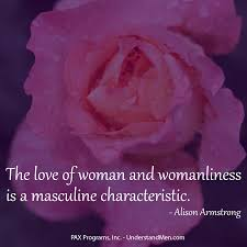 the love of woman and womanliness is a masculine characteristic