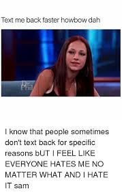 No Text Back Meme - text me back faster howbow dah i know that people sometimes don t