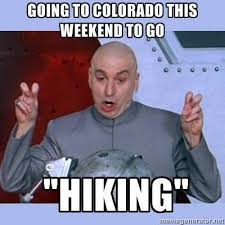 Burpees Meme - hiking in colorado with a big bag of weed sound good projects to