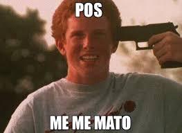 Pos Meme - pos me me mato meme le gun guy meme 76408 memeshappen