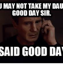 Have A Good Day Meme - 25 best memes about i said good day meme i said good day memes
