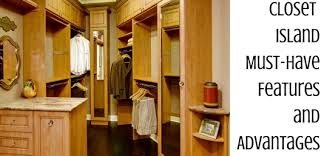 closet island must have features and advantages