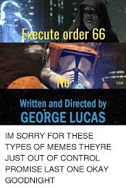 Goodnight Meme Cute - cute order 66 written and directed by george lucas im sorry for