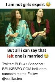 Girls Be Like Meme - i am not girls expert but all i can say that left one is married