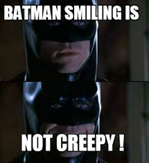 Creepy Memes - meme creator batman smiling is not creepy meme generator at