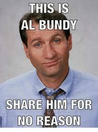Al Bundy Memes - this is al bundy share him for no reason meme on me me