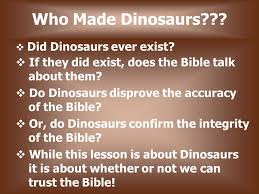 who made dinosaurs did dinosaurs exist if they did