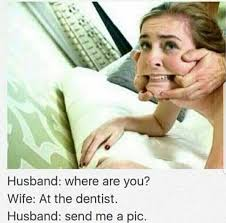 Dentist Memes - dopl3r com memes husband where are you wife at the dentist