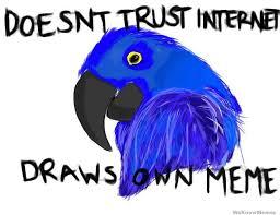 Paranoid Parrot Memes - doesnt trust internet draws own meme paranoid parrot weknowmemes