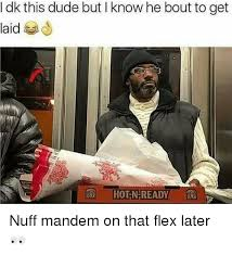Get Laid Meme - dk this dude but l know he bout to get laid hot n ready nuff mandem