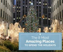 8 most amazing places to spend the holidays