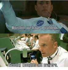 Prayer Meme - houston we have problenl sending thoughts and prayers houston