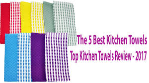 the 5 best kitchen towels top kitchen towels review 2017 youtube