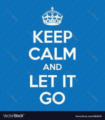 picture quotes let it go keep calm and let it go poster quote royalty free vector