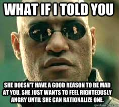 She Mad Meme - what if i told you she doesn t have a good reason to be mad at you